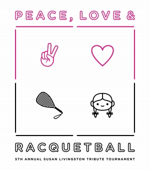 Peace Love & Racquetball - The Susan Livingston Tribute Tournament